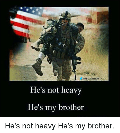 Memes, 🤖, and Brother: GMILITARYEARTH  He's not heavy  He's my brother He's not heavy He's my brother.