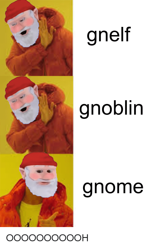 Gnelf Gnoblin Gnome Dank Meme On Meme