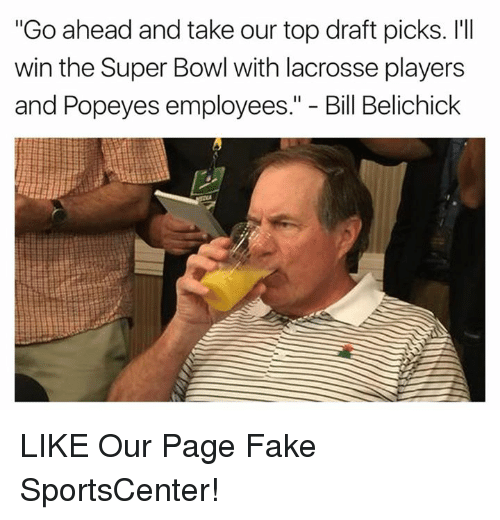 """Bill Belichick, Fake, and Popeyes: """"Go ahead and take our top draft picks. I'll  win the Super Bowl with lacrosse players  and Popeyes employees  Bill Belichick LIKE Our Page Fake SportsCenter!"""