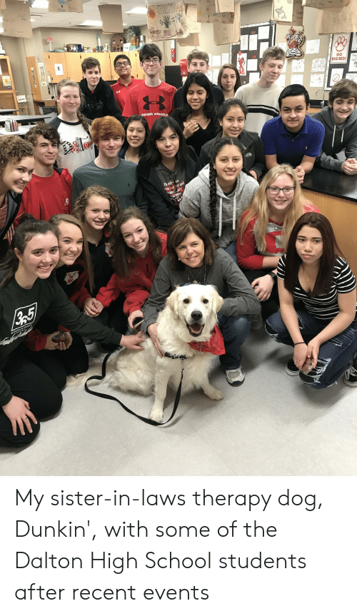 School, Big Red, and Dog: GO  BIG RED  NDER AFMOU  Th di  eel My sister-in-laws therapy dog, Dunkin', with some of the Dalton High School students after recent events