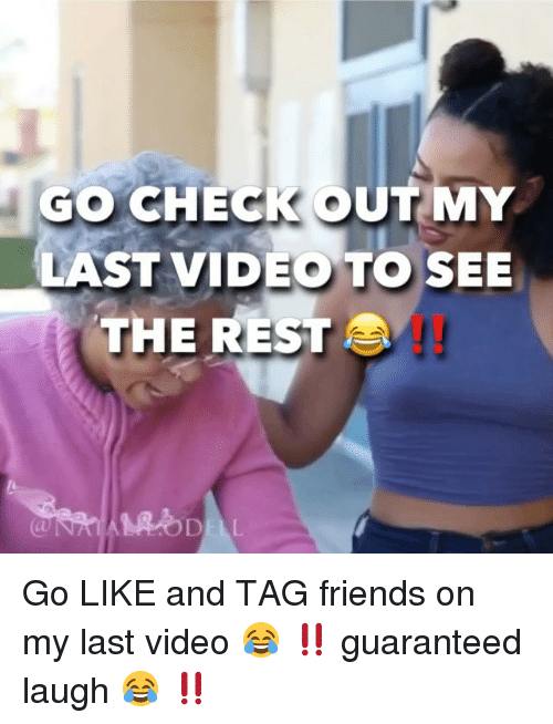 Friends, Memes, and Video: GO CHECK OUT MY  LAST VIDEO TO SEE  THE REST Go LIKE and TAG friends on my last video 😂 ‼️ guaranteed laugh 😂 ‼️