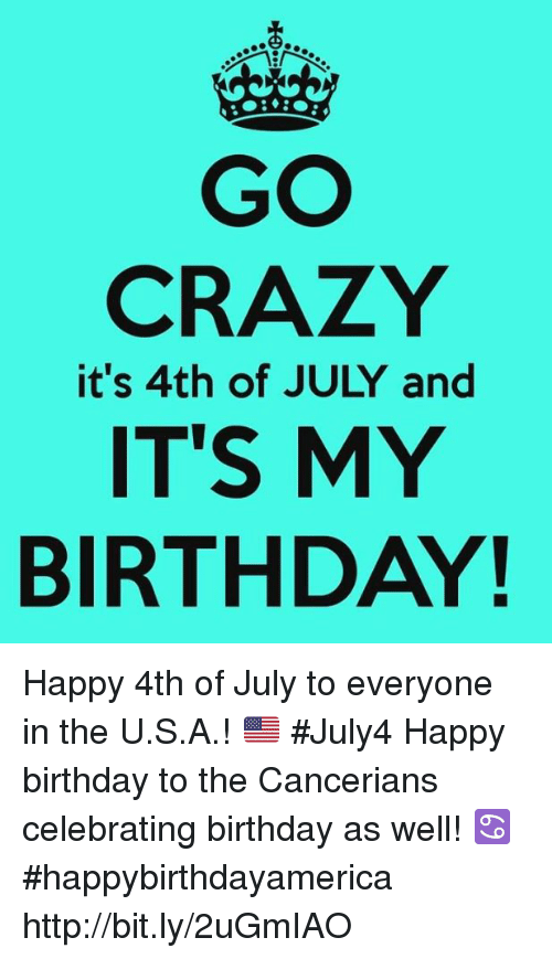 Go Crazy Its My Birthday It S 4th Of July And Happy 4th Of July To
