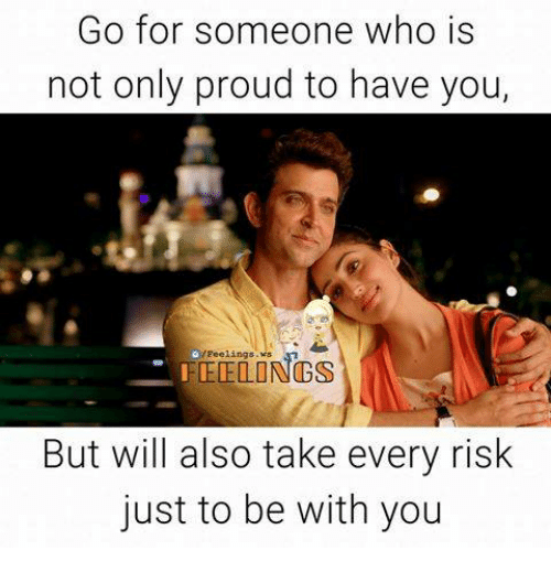Memes, Proud, and 🤖: Go for someone who is  not only proud to have you,  Feelings.ws  FEEOONGS  But will also take every risk  just to be with you