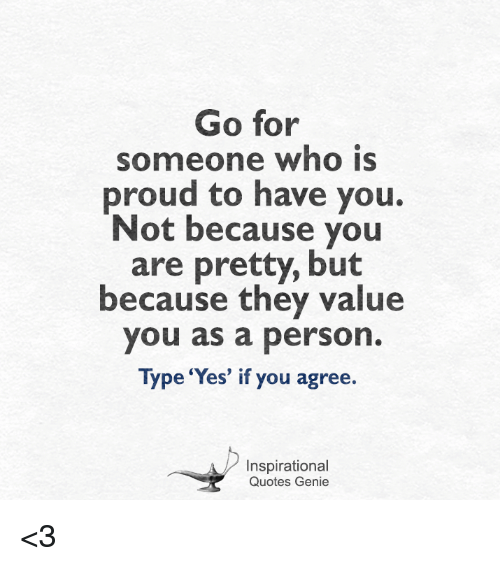 Go For Someone Who Is Proud To Have You Not Because You Are Pretty