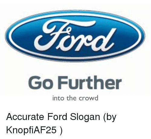 Ford Dank Memes And Accurate Go Further Into The Crowd