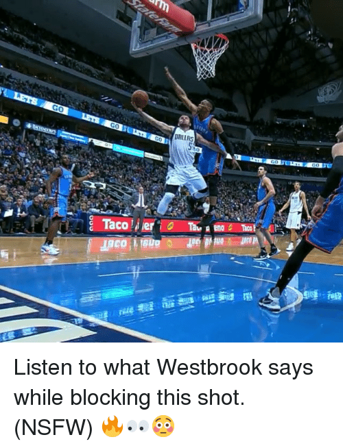 Nsfw and Sports: GO  GO  DRIIRS Listen to what Westbrook says while blocking this shot. (NSFW) 🔥👀😳