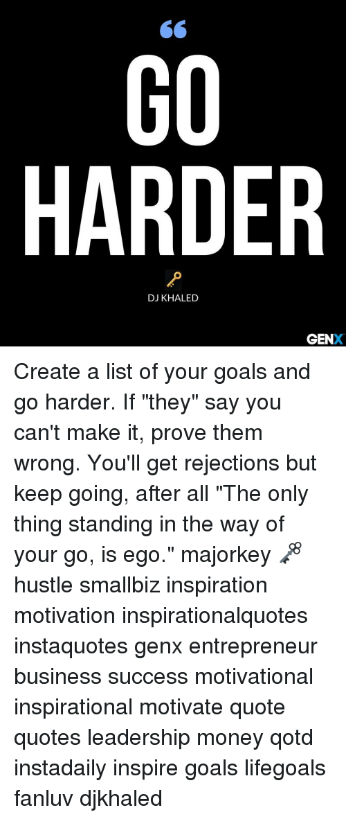 Go Harder Dj Khaled Gen Create A List Of Your Goals And Go Harder If