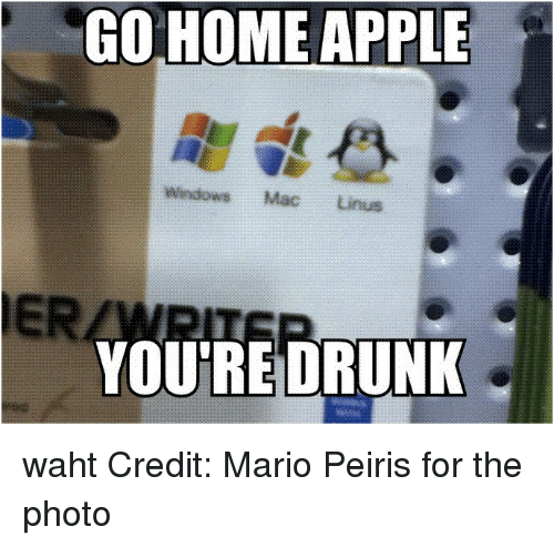 go home apple windows mac linus youre drunk waht credit mario peiris for the photo apple meme. Black Bedroom Furniture Sets. Home Design Ideas