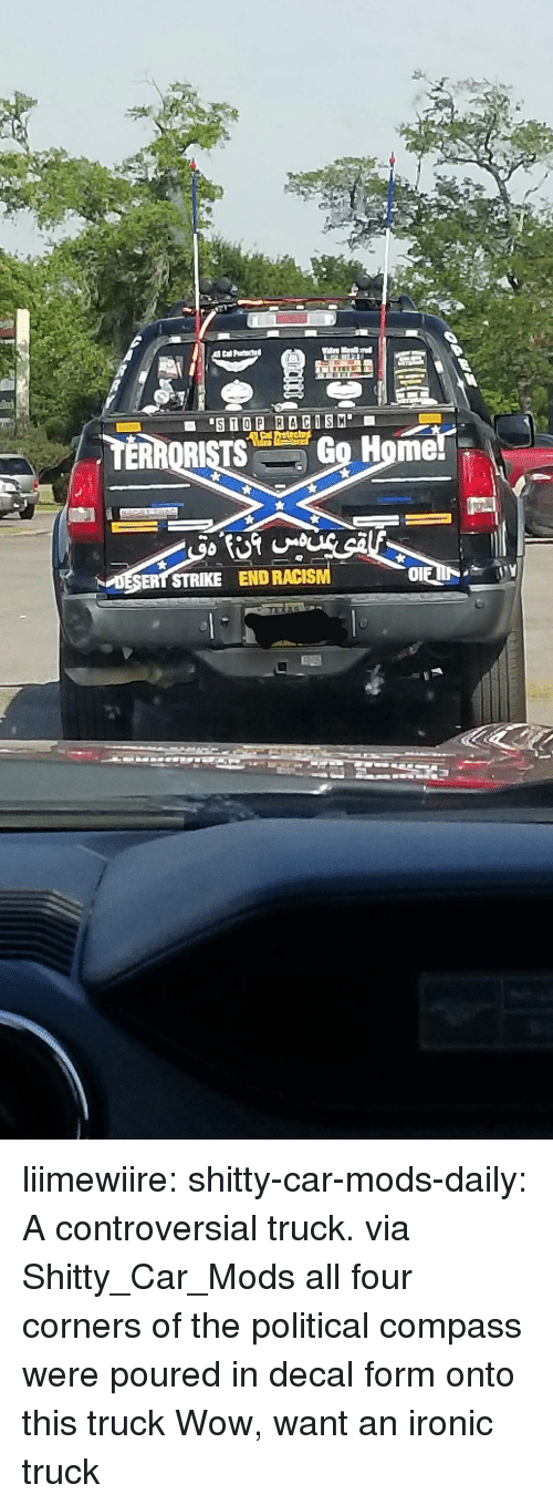 Ironic, Racism, and Target: Go Home!  ESERT STRIKE  END RACISM liimewiire:  shitty-car-mods-daily:  A controversial truck. via Shitty_Car_Mods  all four corners of the political compass were poured in decal form onto this truck   Wow, want an ironic truck