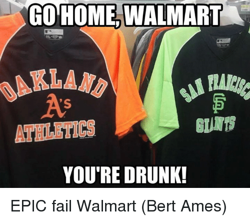 Go Home Walmart S Youre Drunk Epic Fail Walmart Bert Ames Drunk