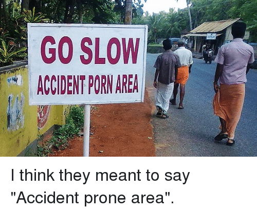 go slow accident porn area i think they meant to 25290487 ✅ 25 best memes about accident prone accident prone memes,Accident Prone Meme