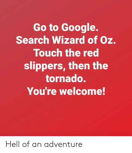 Go to Google Search Wizard of Oz Touch the Red Slippers Then