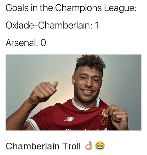 Arsenal, Goals, and Memes: Goals in the Champions League  Oxlade-Chamberlain: 1  Arsenal: (O  LF  2Sy Chamberlain Troll 👌🏽😂