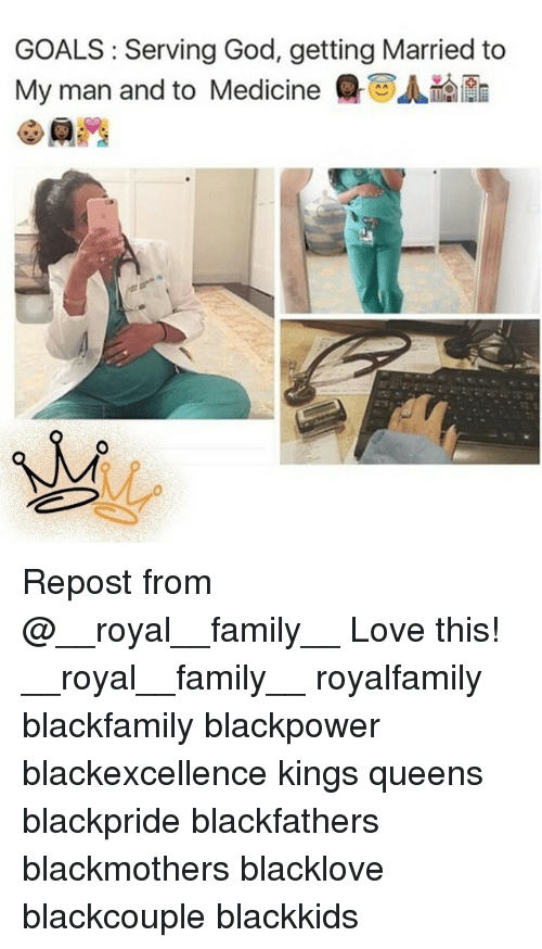 Family, Goals, and God: GOALS: Serving God, getting Married to  My man and to Medicine  QCAma In Repost from @__royal__family__ Love this! __royal__family__ royalfamily blackfamily blackpower blackexcellence kings queens blackpride blackfathers blackmothers blacklove blackcouple blackkids