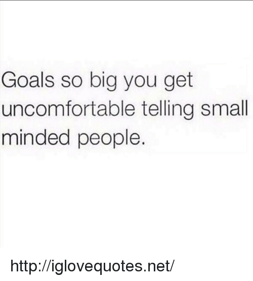 Goals, Http, and Net: Goals so big you get  uncomfortable telling small  minded people. http://iglovequotes.net/
