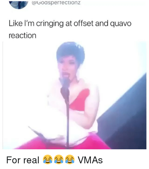 Funny, Quavo, and VMAs: Goasperrectionz  Like I'm cringing at offset and quavo  reaction For real 😂😂😂 VMAs