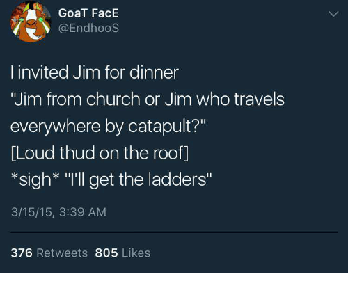 Church, Goat, And Who: GoaT FacE @EndhooS L Invited Jim For Dinner  The Ladders