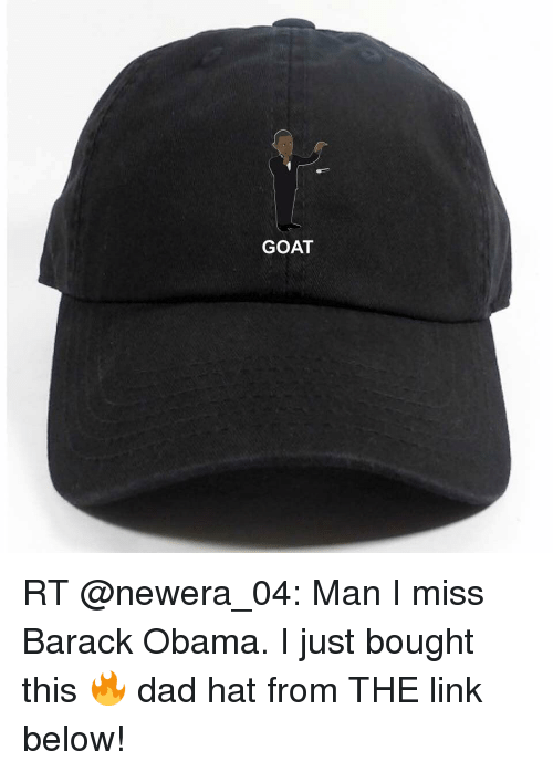 GOAT RT Man I Miss Barack Obama I Just Bought This 🔥 Dad Hat From ... 69a308697eef