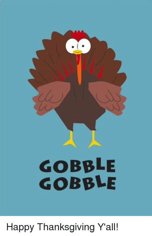 Happy Thanksgiving Yall >> Gobble Gobble Happy Thanksgiving Y All Funny Meme On Me Me