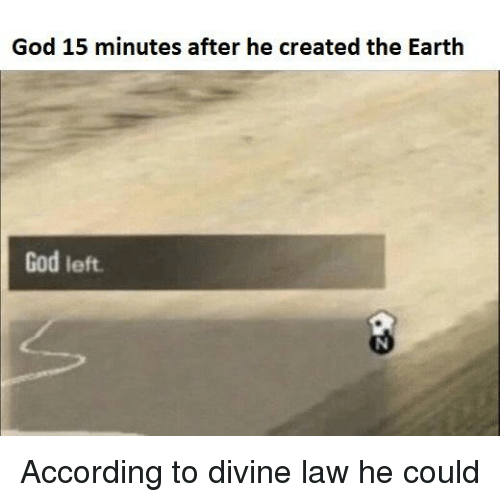 God 15 Minutes After He Created The Earth God Left God Meme On Meme