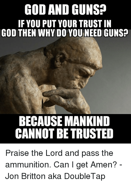 god and guns if you put your trust in god 22712508 ✅ 25 best memes about praise the lord praise the lord memes