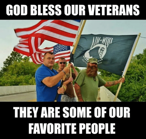God, Memes, and 🤖: GOD BLESS OUR VETERANS  12  THEY ARE SOME OF OUR  FAVORITE PEOPLE