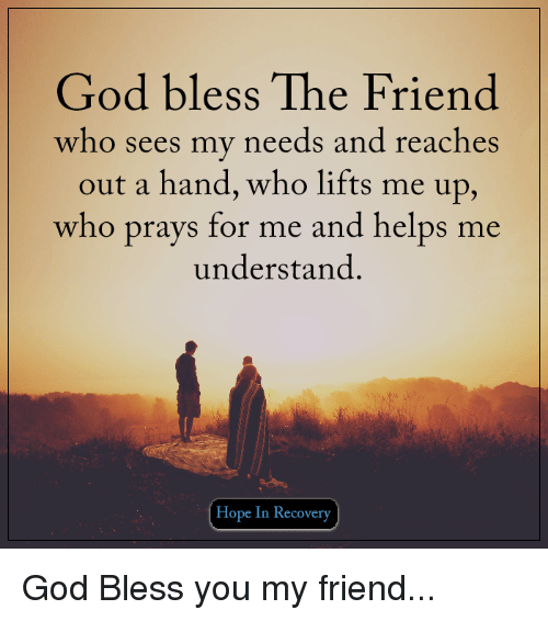 god memes and helps god bless the friend who sees my needs and