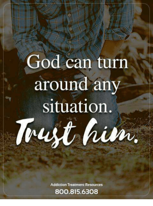 God Can Turn Around Any Situation Trust Him Addiction