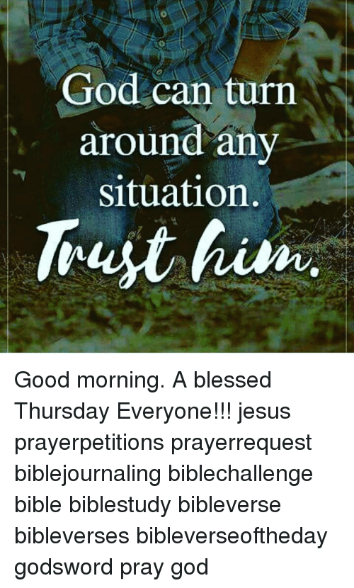 God Can Turn Around Any Situation Trust Him Good Morning A Blessed