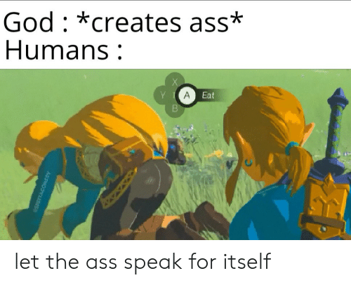 Ass, God, and Speak: God *creates ass*  Humans  A  Eat  SPETTACOMEDY let the ass speak for itself