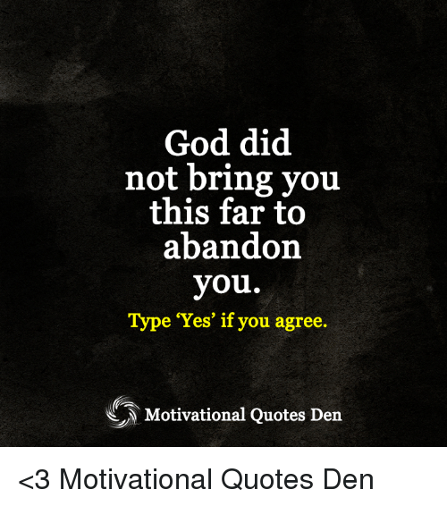 God Motivational Quotes God Did Not Bring You This Far to Abandon You Type Yes if You  God Motivational Quotes