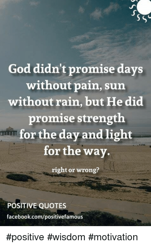 God Didnt Promise Days Without Pain Sun Without Rain But He Did