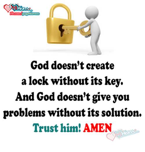 God, Memes, and 🤖: God doesn't create  a lock without its key.  And God doesn't give you  problems without its solution.  Trust him!AMEN