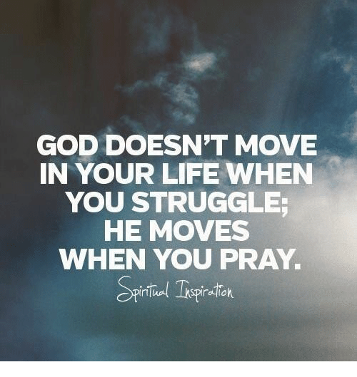 GOD DOESN'T MOVE IN YOUR LIFE WHEN YOU STRUGGLE HE MOVES