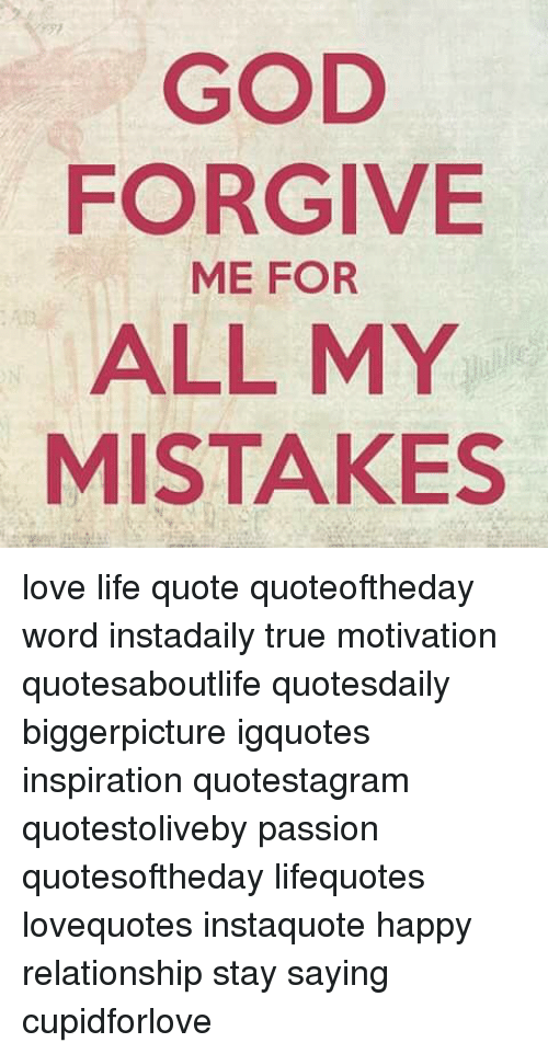 God Forgive Me For All My Mistakes Love Life Quote Quoteoftheday