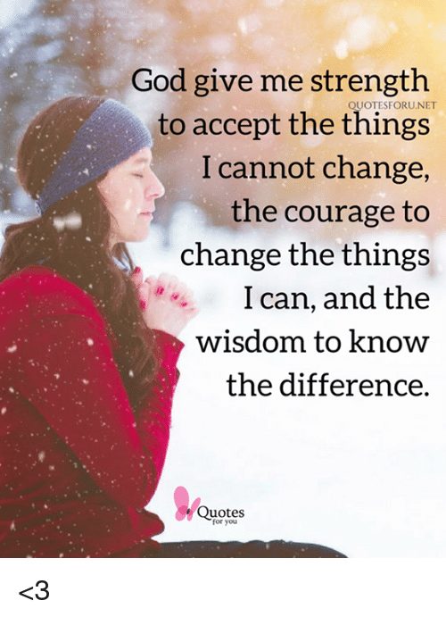 God Give Me Strength to Accept the Things I Cannot Change ...