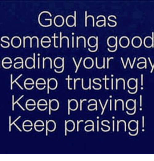 0882296073c5 god-has-something-good-eading-your-way-keep-trusting-keep-18235609.png