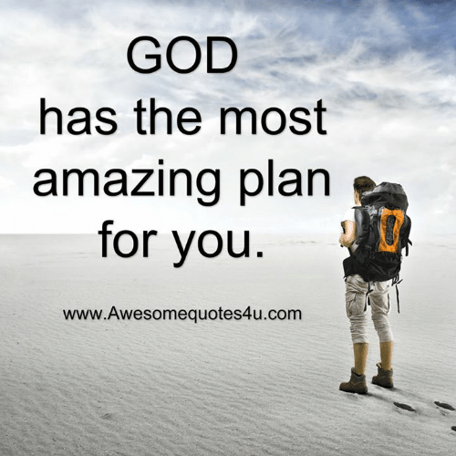 God Has The Most Amazing Plan For You Wwwawesomequotes4ucom God