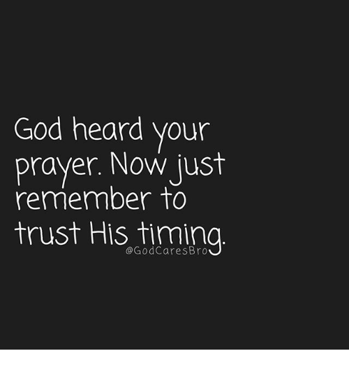 God, Memes, and Prayer: God heard your  prayer. Now just  remember to  trust His timing  @GodCaresBro