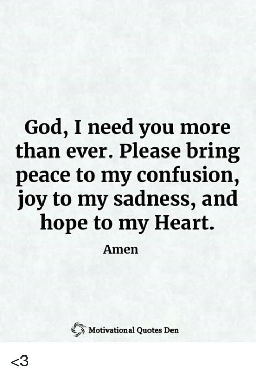 God I Need You More Than Ever Please Bring Peace To My Confusion Joy