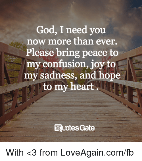 God I Need You Now More Than Ever Please Bring Peace To My Confusion