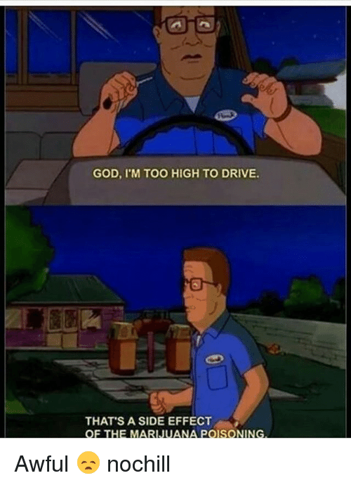 Funny, God, and Drive: GOD, I'M TOO HIGH TO DRIVE  THAT'S A SIDE EFFECT  OF THE MARIJUANA POISONING Awful 😞 nochill