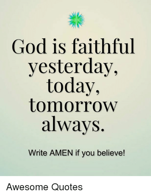 God Is Faithful Yesterday Today Tomorrow Always Write Amen If You
