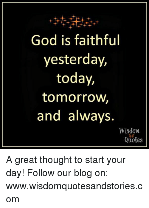 God Is Faithful Yesterday Today Tomorrow And Always Wisdom Quotes A