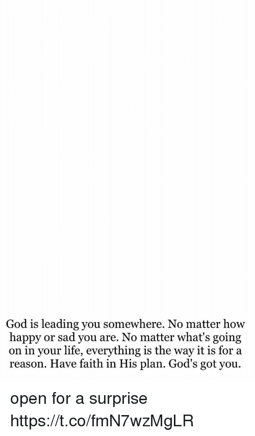 God Is Leading You Somewhere No Matter How Happy Or Sad You Are No
