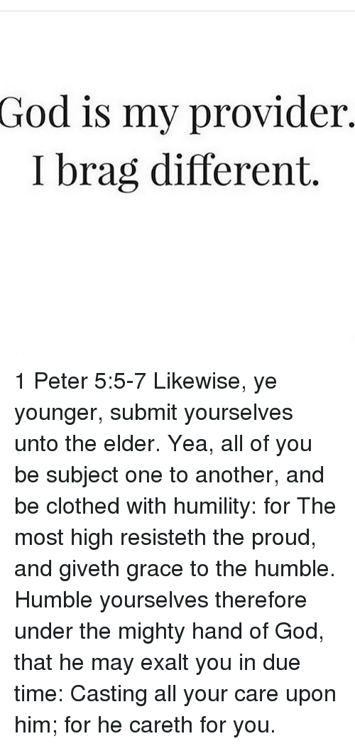God Is My Provider I Brag Different 1 Peter 55-7 Likewise Ye