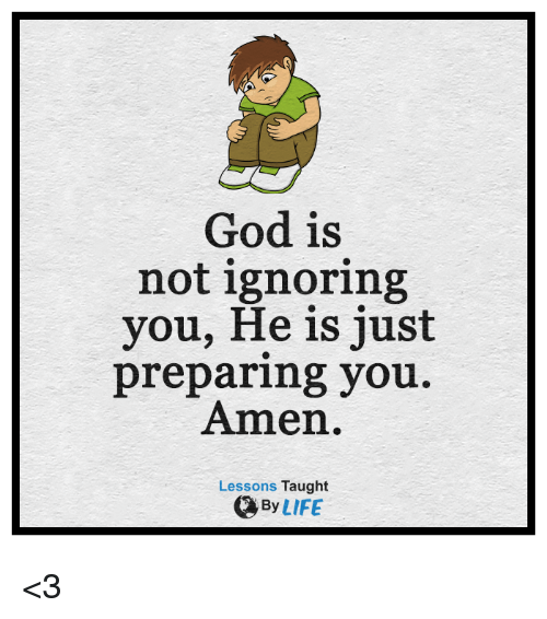 God Is Not Ignoring You He Is Just Preparing You Amen Lessons Taught