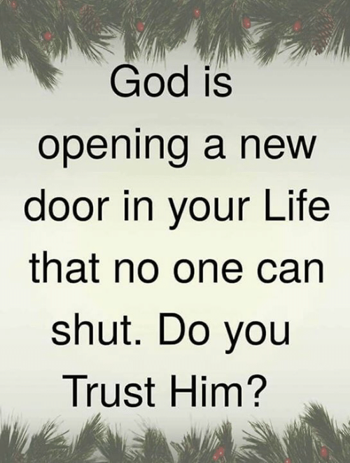 God, Life, and Memes: God is  openind a new  door in your Life  that no one can  shut. Do you  Trust Him?