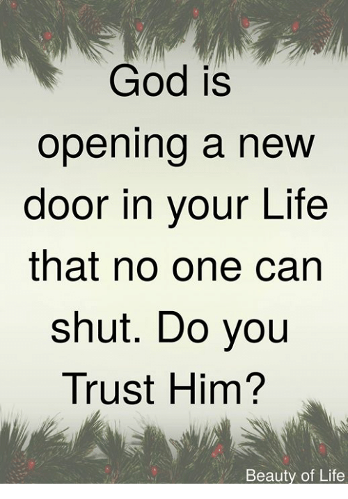 God Is Opening A New Door In Vour Life That No One Can Shut Do You