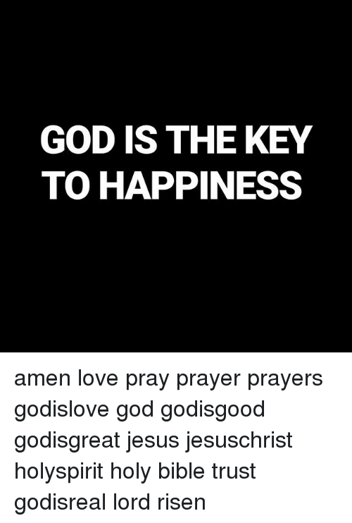 God Is The Key To Happiness Amen Love Pray Prayer Prayers Godislove